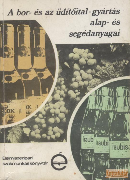 A bor- és az üdítőital-gyártás alap- és segédanyagai