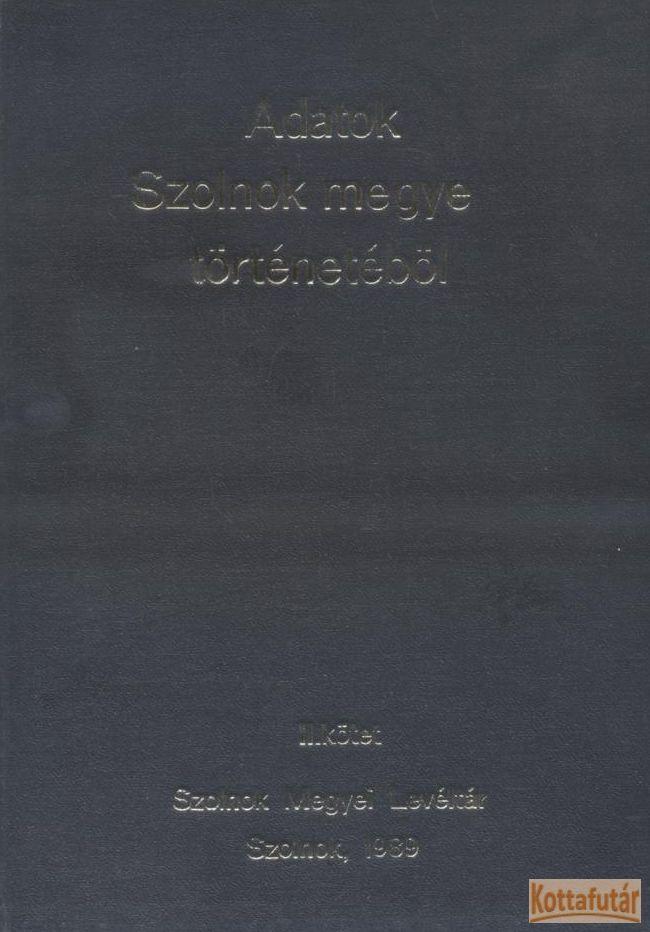 Adatok Szolnok megye történetéből II.
