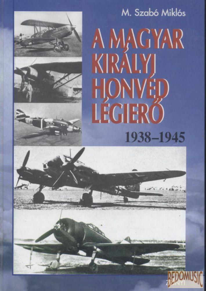 A magyar Királyi Honvéd Légierő 1938-1945
