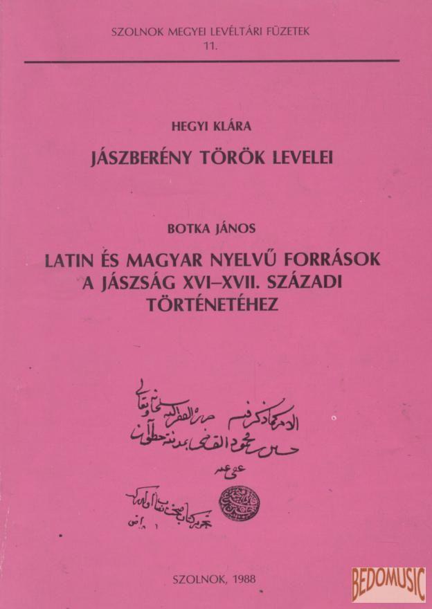 Jászberény török levelei / Latin és magyar nyelvű források a Jászság XVI-XVII. századi tö