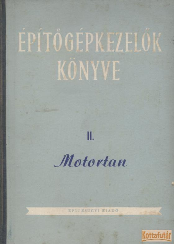 Építőgépkezelők könyve II. - Motortan
