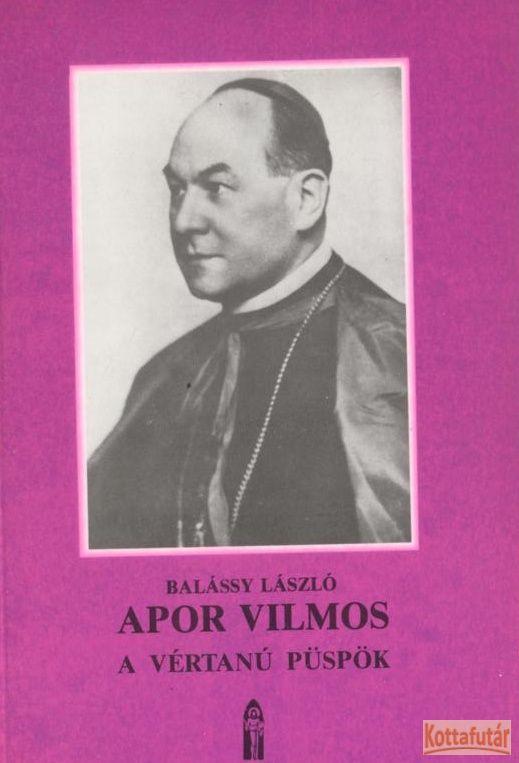 Apor Vilmos a vértanú püspök