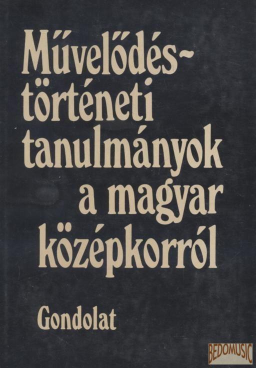 Művelődéstörténeti tanulmányok a magyar középkorról