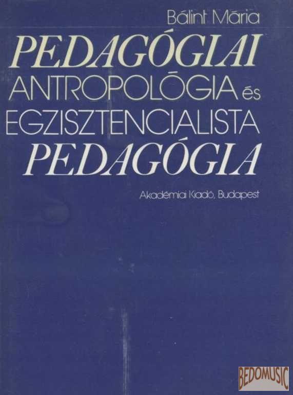 Pedagógiai antropológiai és egzisztencialista pedagógia