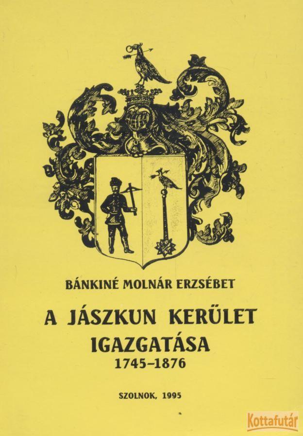 A Jászkun Kerület igazgatása 1745-1876