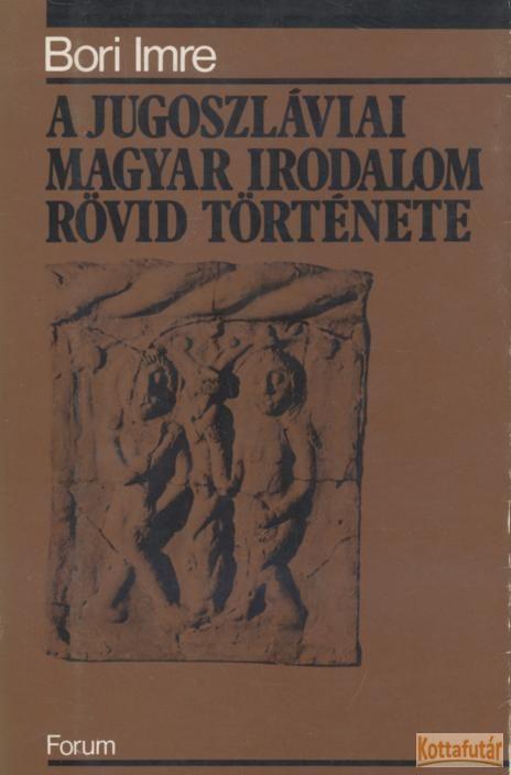 A jugoszláviai magyar irodalom rövid története