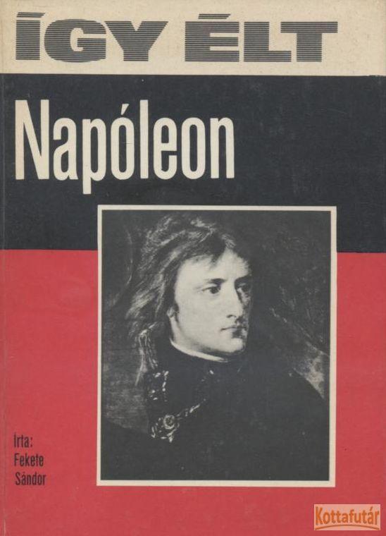 Így élt Napóleon