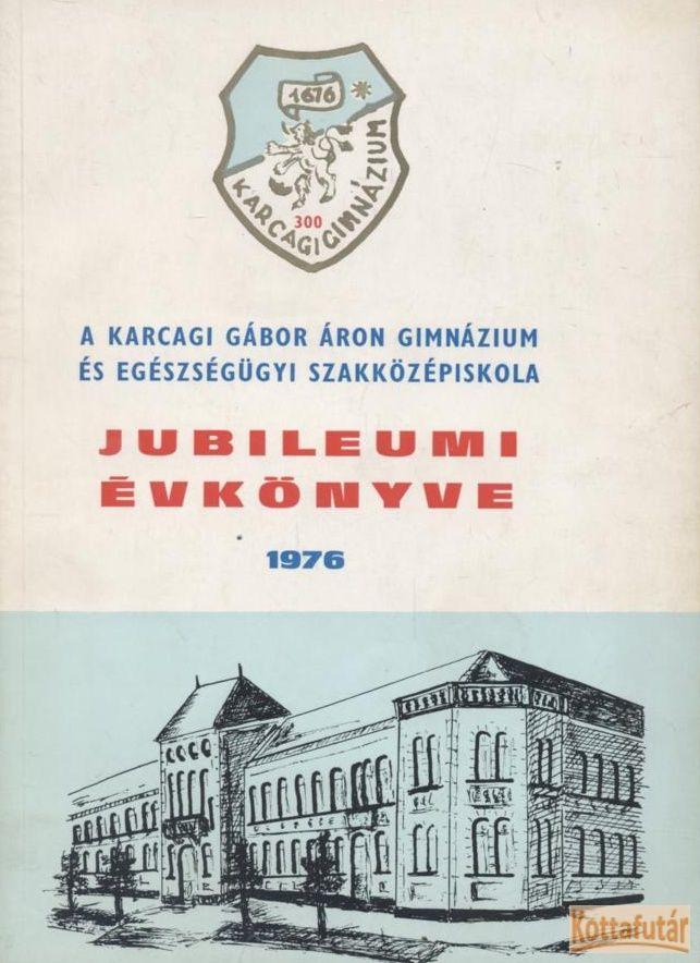 A karcagi Gábor Áron Gimnázium és Egészségügyi Szakközépiskola jubileumi évkönyve 1976