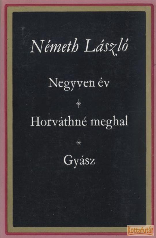 Negyven év / Horváthné meghal / Gyász