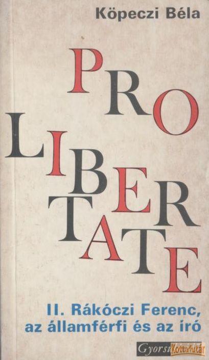 Pro Libertate - II. Rákóczi Ferenc, az államférfi és az író