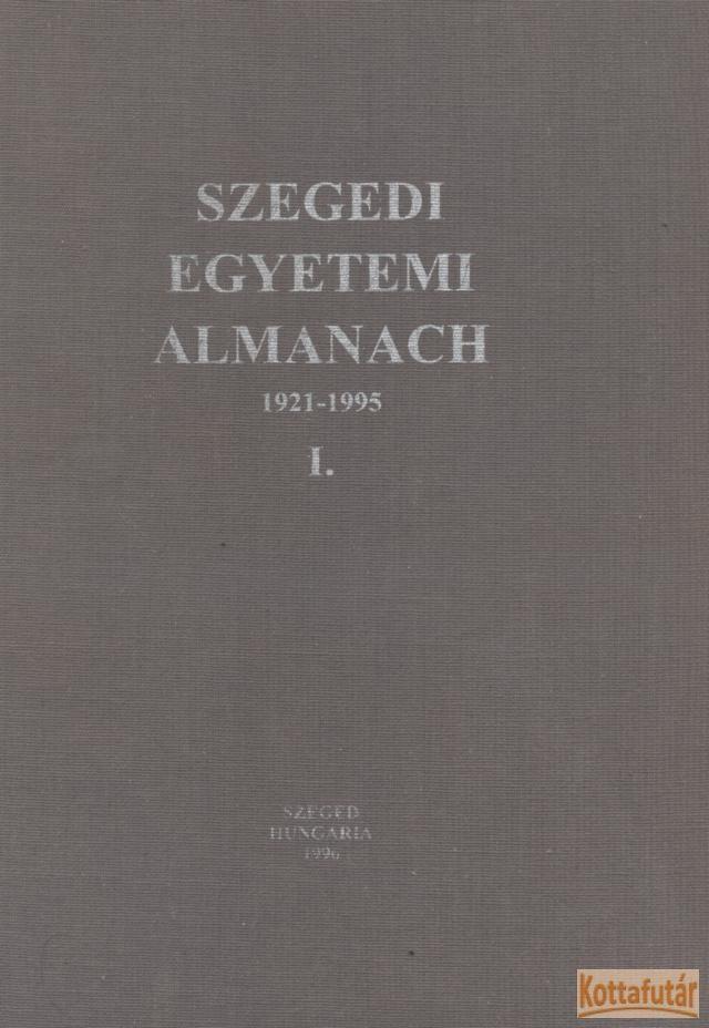 Szegedi egyetemi almanach 1921-1995 I.