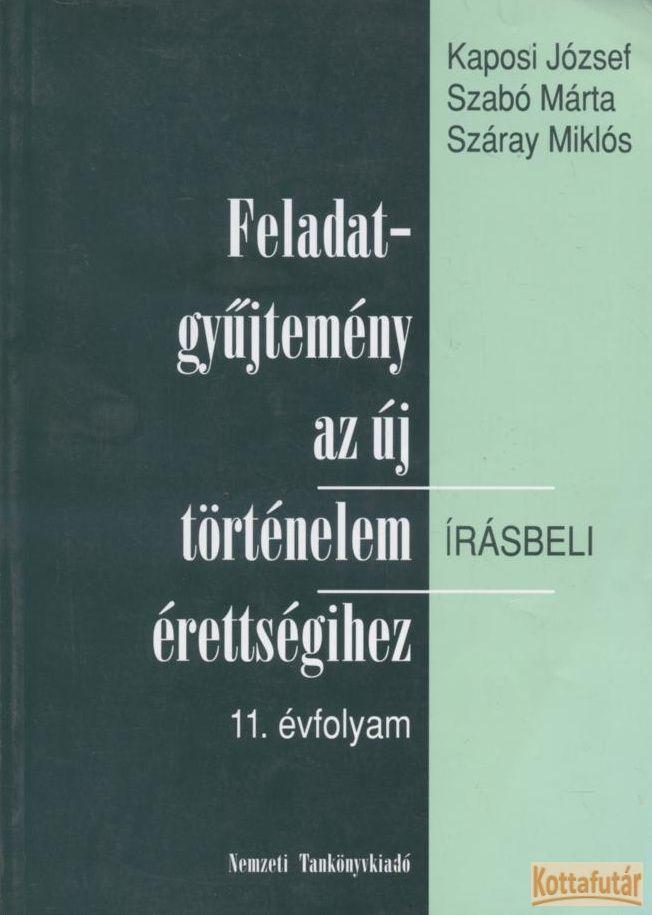 Feladatgyűjtemény az új történelem írásbeli érettségihez (11. évfolyam)