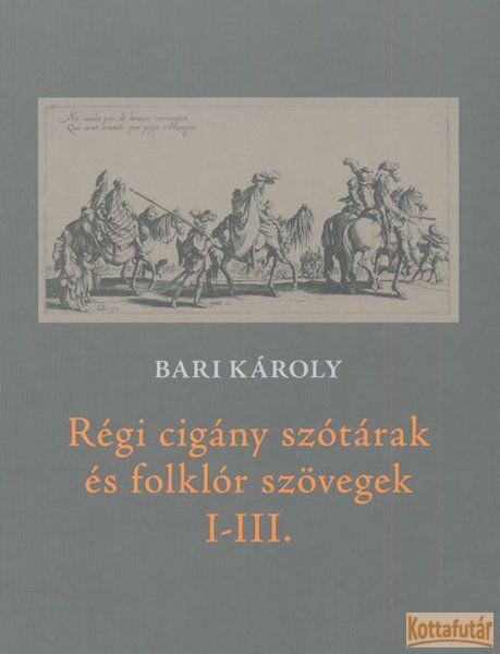 Régi cigány szótárak és folklór szövegek I-III.