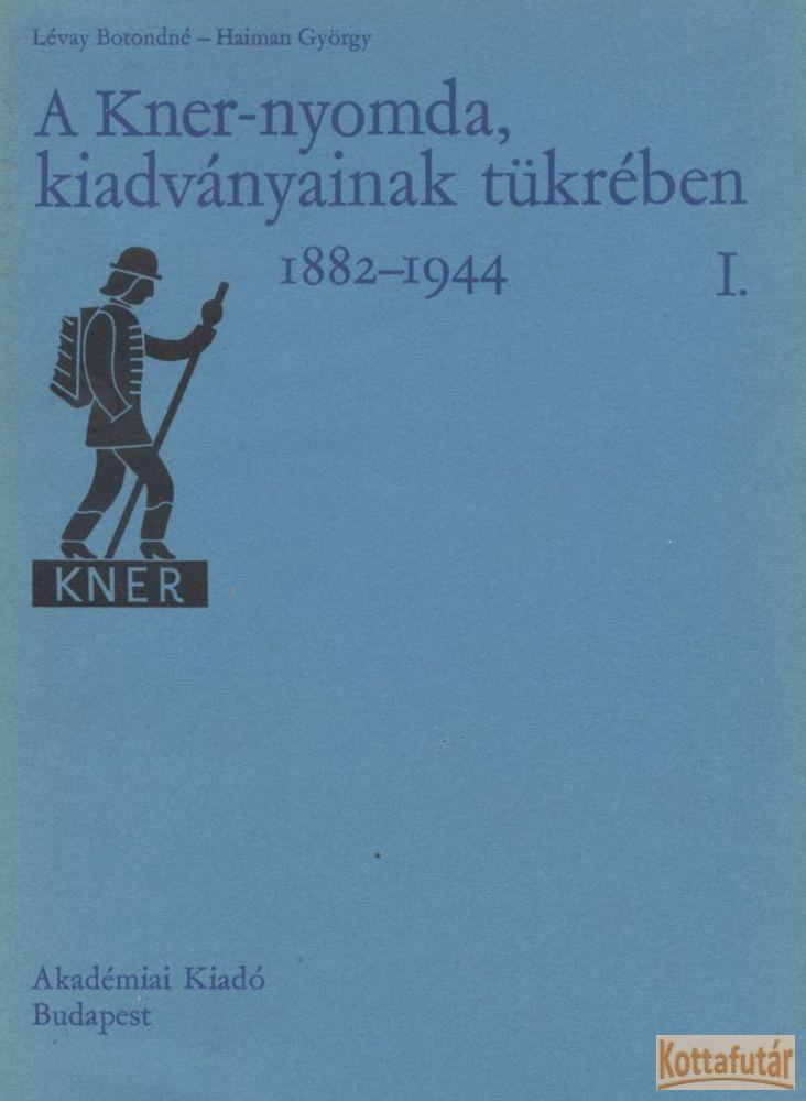 A Kner-nyomda, kiadványainak tükrében I-II.