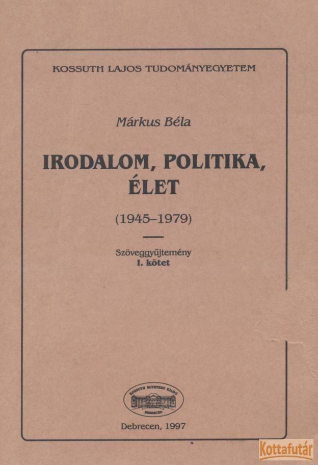 Irodalom, politika, élet I-II. (1945-1979)