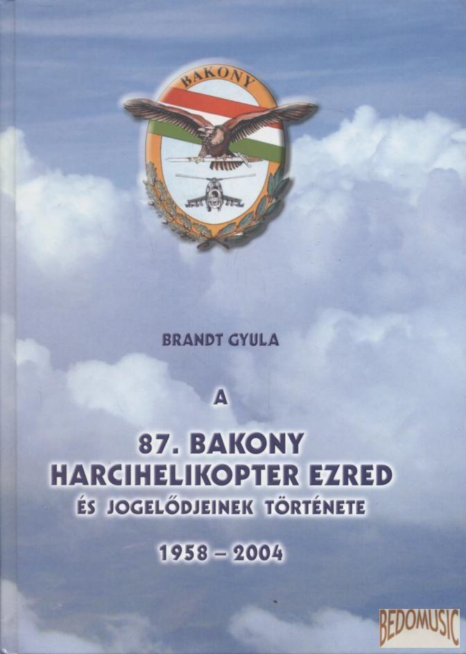 A 87. Bakony Harcihelikopter Ezred és jogelődjeinek története