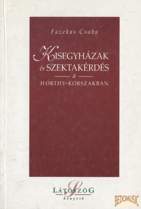 Kisegyházak és szektakérdés a Horthy-korszakban