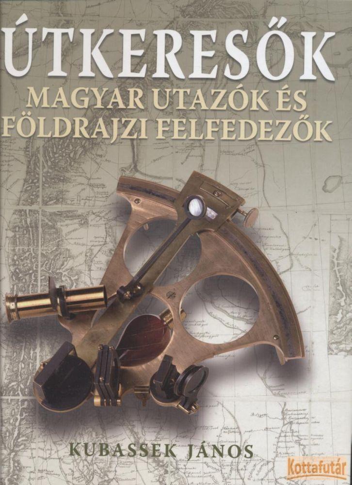 Útkeresők - Magyar utazók és felfedezők