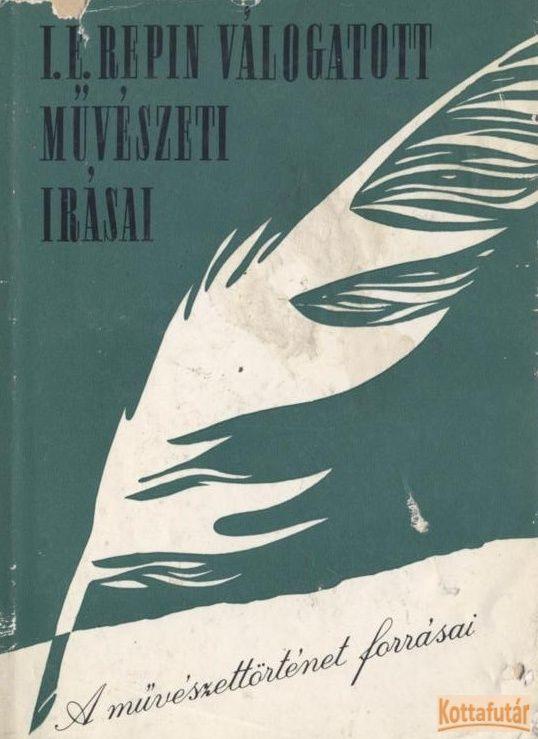 I. E. Repin válogatott művészeti írásai