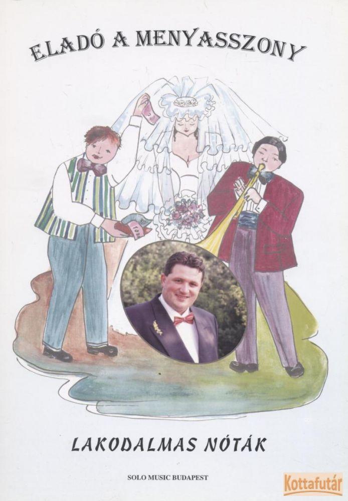Eladó a menyasszony - Lakodalmas nóták