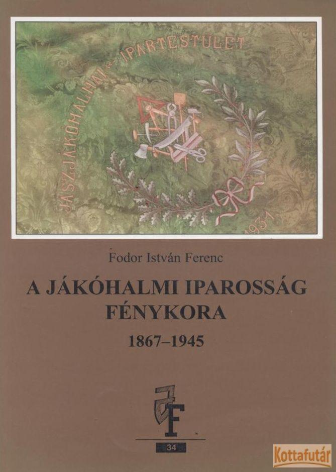 A jákóhalmi iparosság fénykora 1867-1945