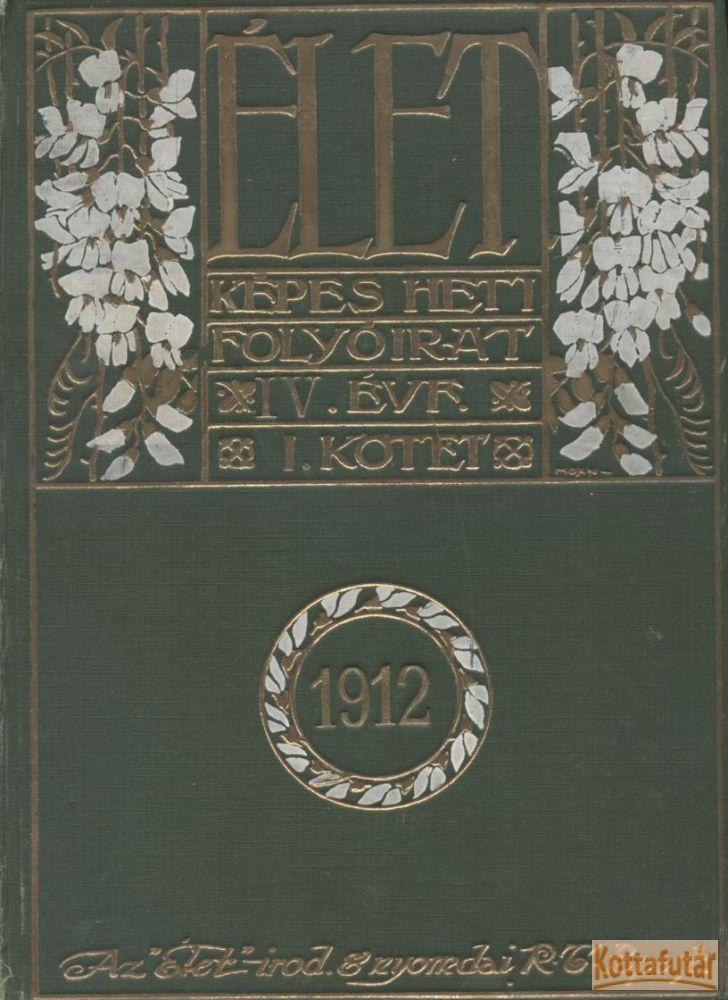 Élet képes heti folyóirat IV. évfolyam I. kötet 1912