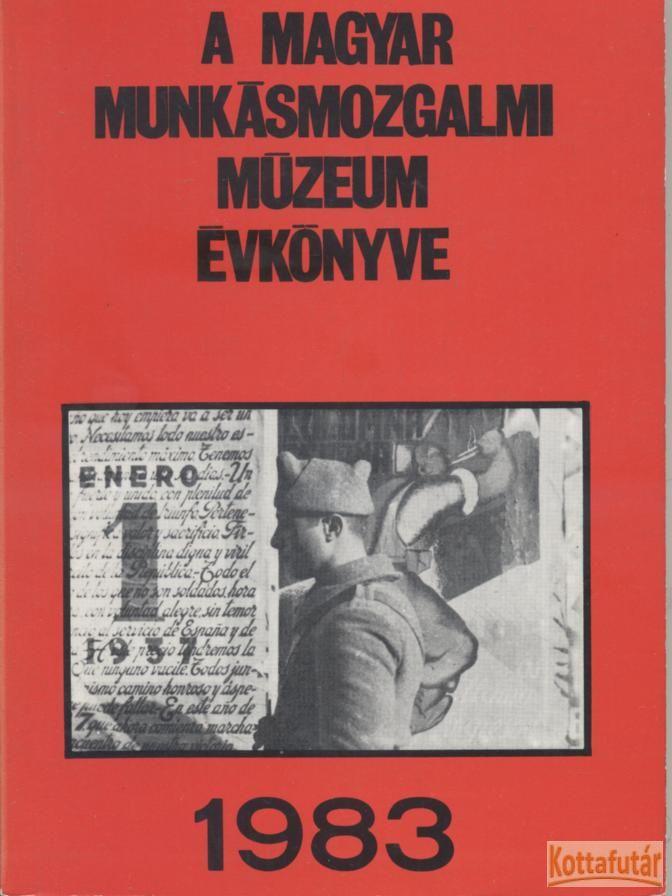 A Magyar Munkásmozgalmi Múzeum évkönyve 1983