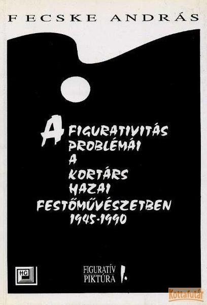 A figurativitás problémái a kortárs hazai festőművészetben 1945-1990