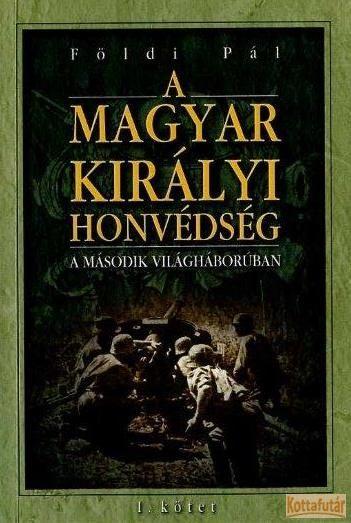 A magyar királyi honvédség a második világháborúban I. kötet