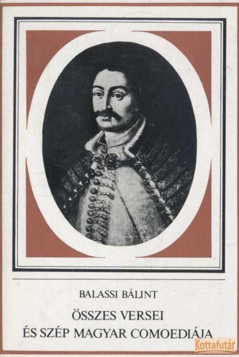 Balassi Bálint összes versei és szép magyar comoediája