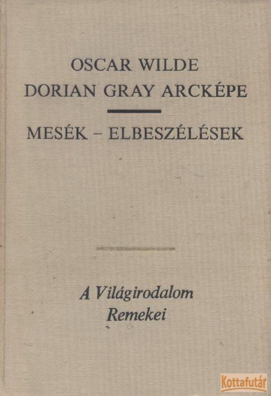 Dorian Gray arcképe / Mesék - Elbeszélések