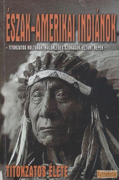 Észak-amerikai indiánok titokzatos élete