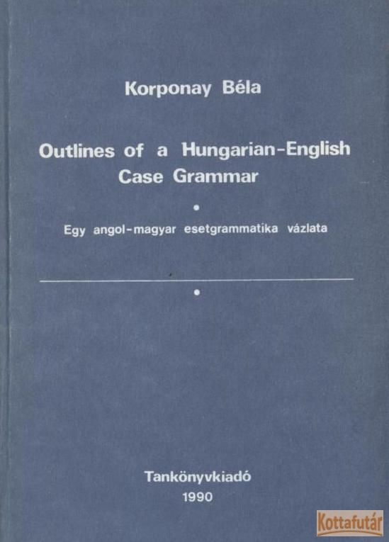 Outlines of a Hungarian-English Case Grammar