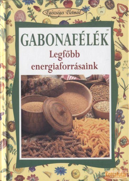 Gabonafélék - Legfőbb energiaforrásaink