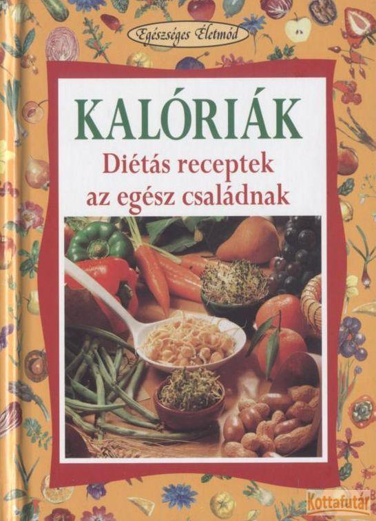 Kalóriák - Diétás receptek az egész családnak