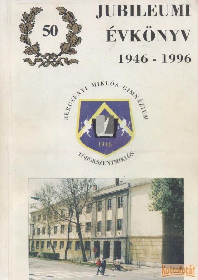 A törökszentmiklósi Bercsényi Miklós Gimnázium 50. évi jubileumi évkönyve 1946-1996