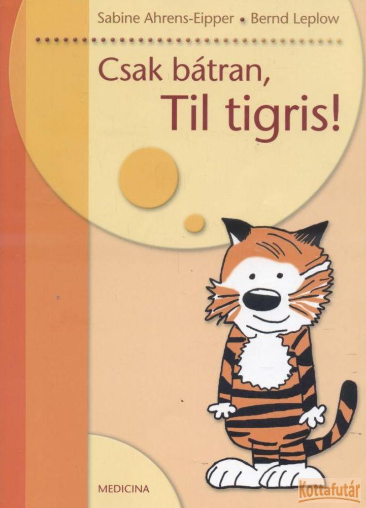 Csak bátran, Til tigris!