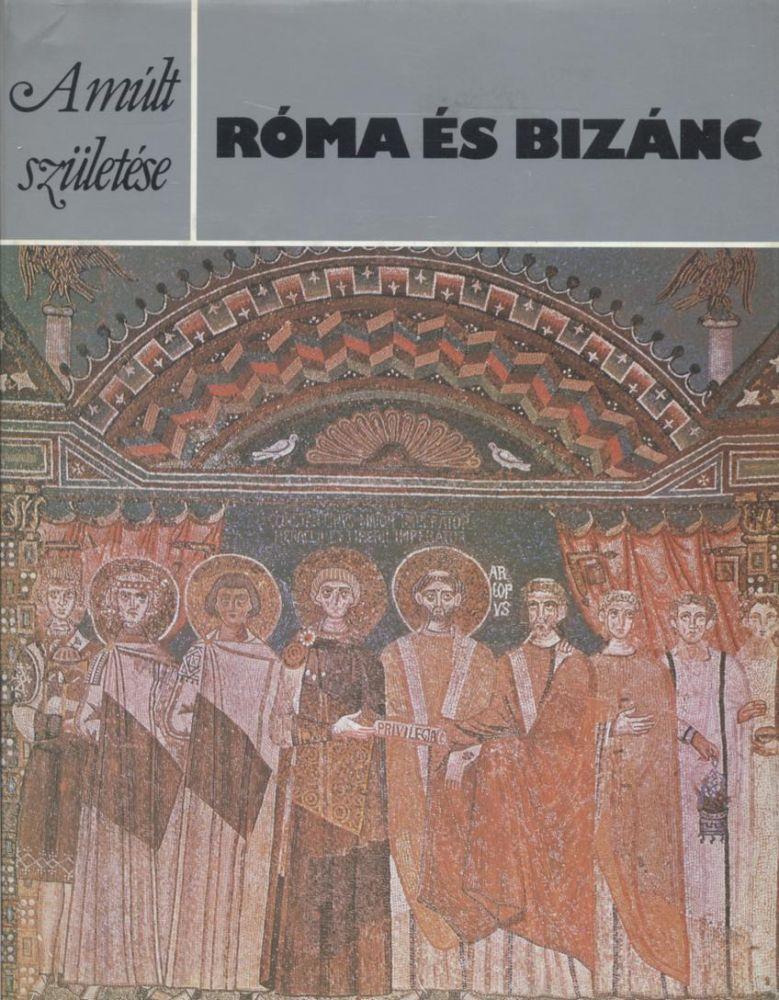Róma és Bizánc (A múlt születése)