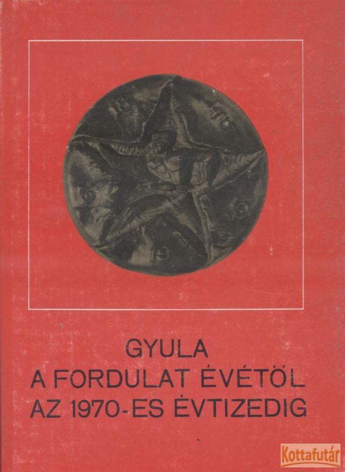 Gyula a fordulat évétől az 1970-es évtizedig