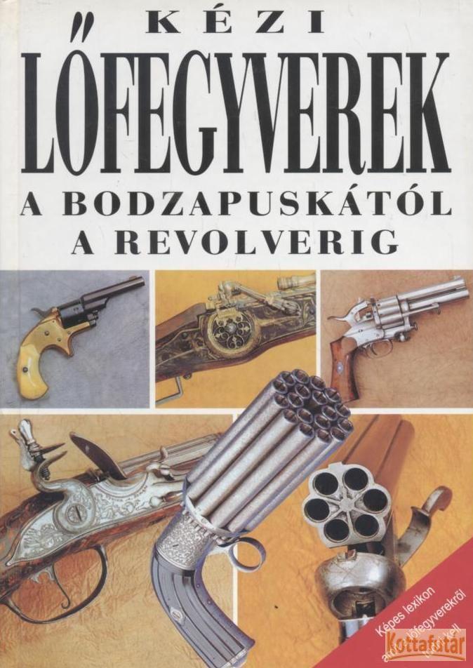 Kézi lőfegyverek a bodzapuskától a revolverig
