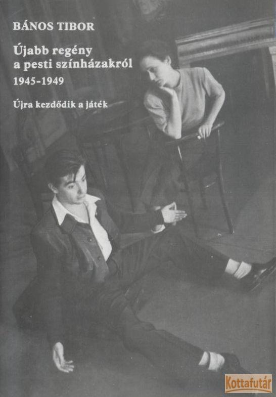 Újabb regény a pesti színházakról 1945-1949