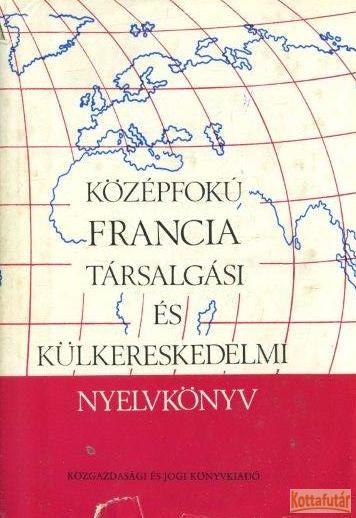 Középfokú francia társalgási és külkereskedelmi nyelvkönyv
