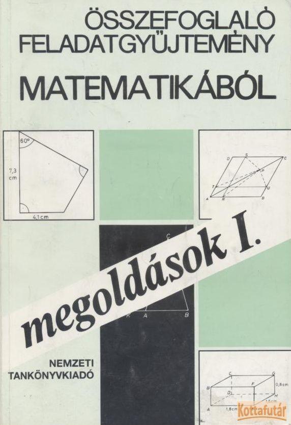 Összefoglaló feladatgyűjtemény matematikából megoldások I-II