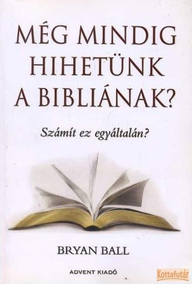Még mindig hihetünk a Bibliának?