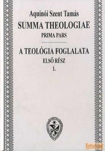 Summa Theologiae Prima pars / A teológia foglalata Első rész