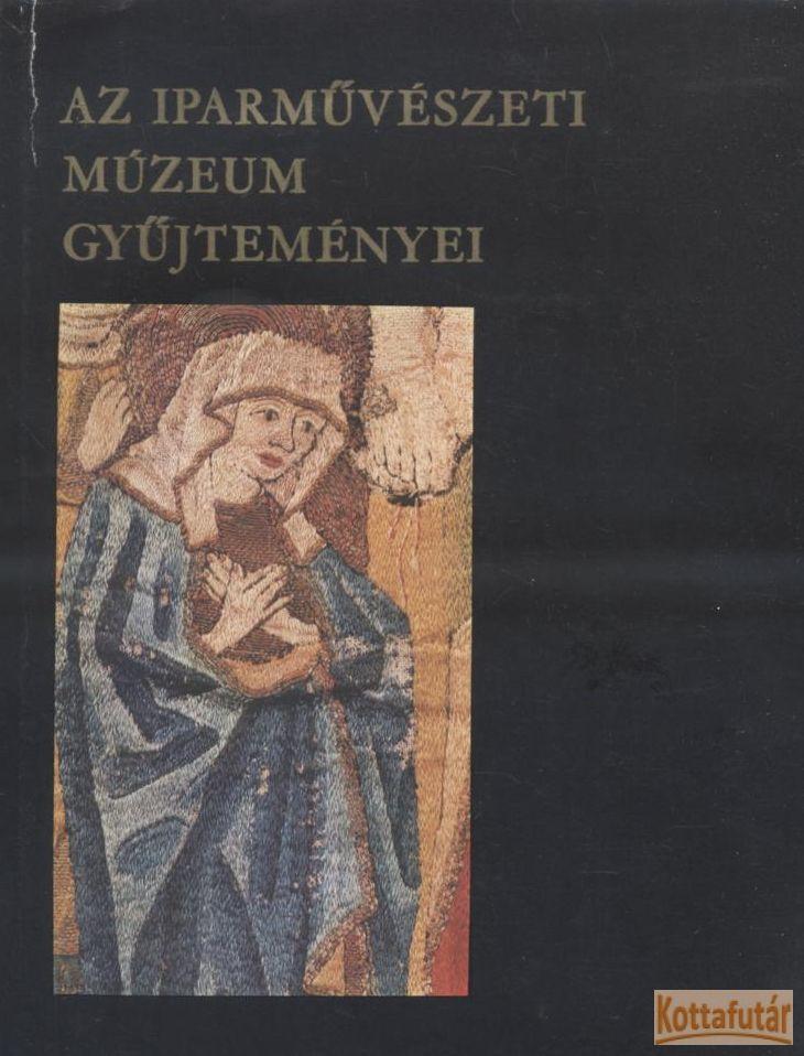 Az Iparmûvészeti Múzeum Gyûjteményei