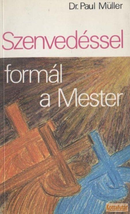 Szenvedésel formál a Mester