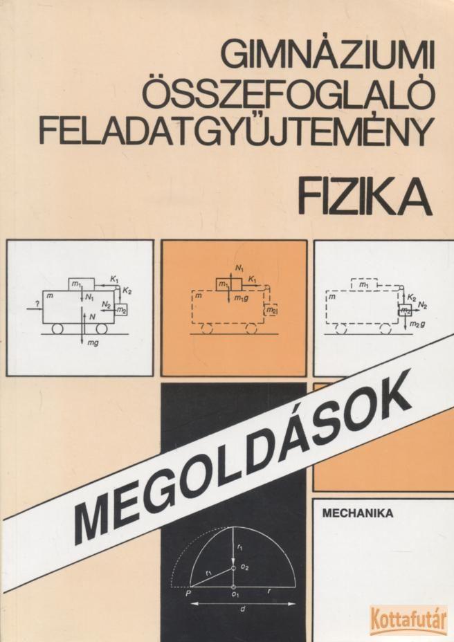 Gimnáziumi összefoglaló feladatgyűjtemény - Fizika (Megoldások)