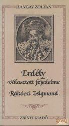 Erdély választott fejedelme Rákóczi Zsigmond