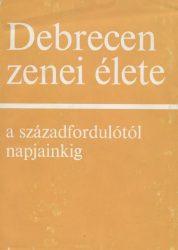 Debrecen zenei élete a századfordulótól napjainkig